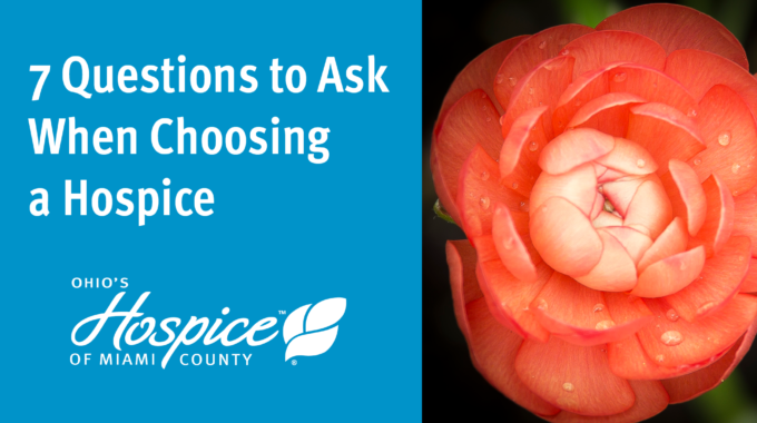 7 Questions To Ask When Choosing A Hospice